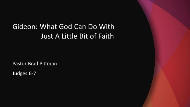 Gideon: What God Can Do With Just A Little Bit of Faith